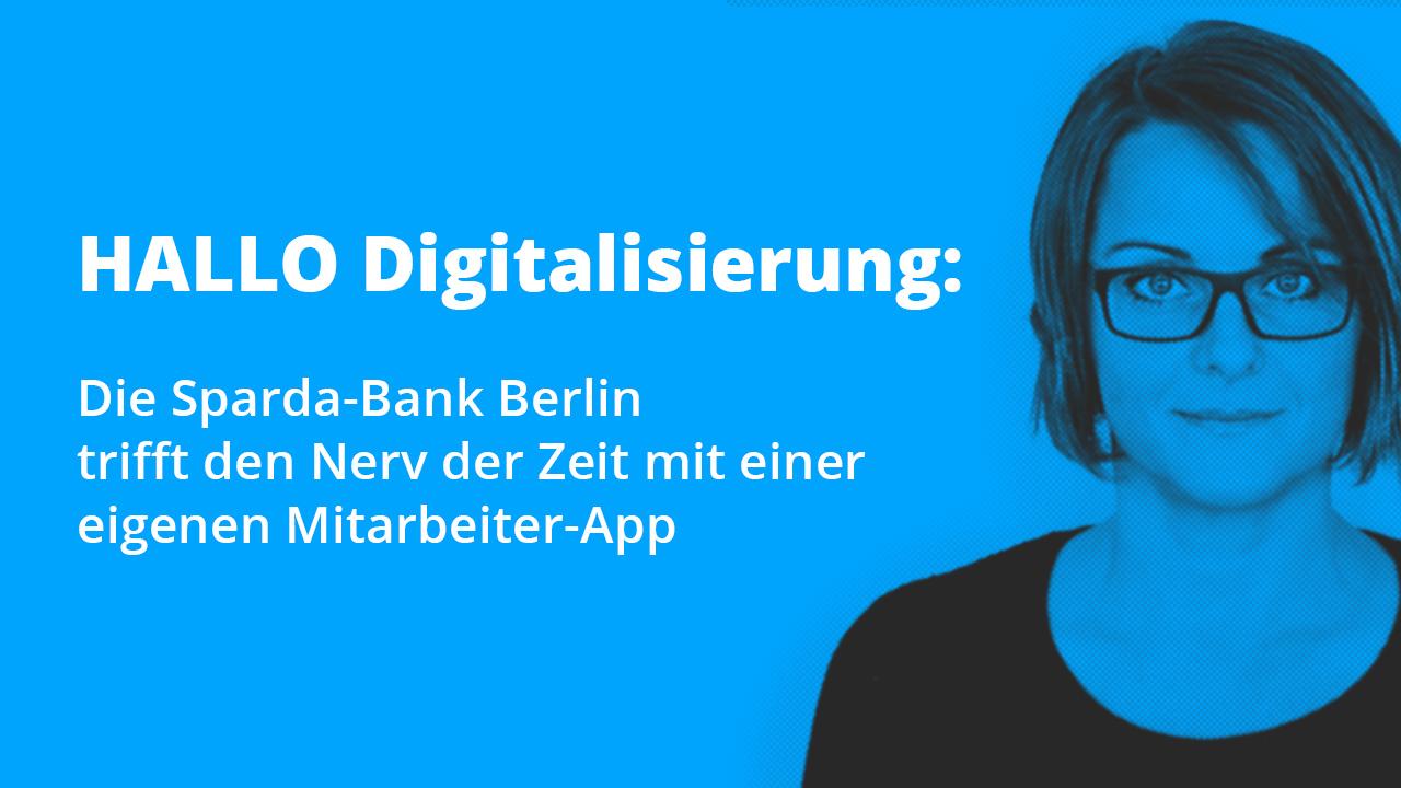 HALLO Digitalisierung:  Die SPARDA-Bank Berlin trifft den Nerv der Zeit mit einer eigenen Mitarbeiter-App