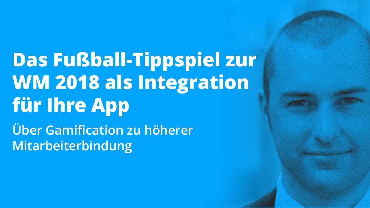 Das Fußball-Tippspiel zur WM 2018 als Integration für Ihre App: Über Gamification zu höherer Mitarbeiterbindung