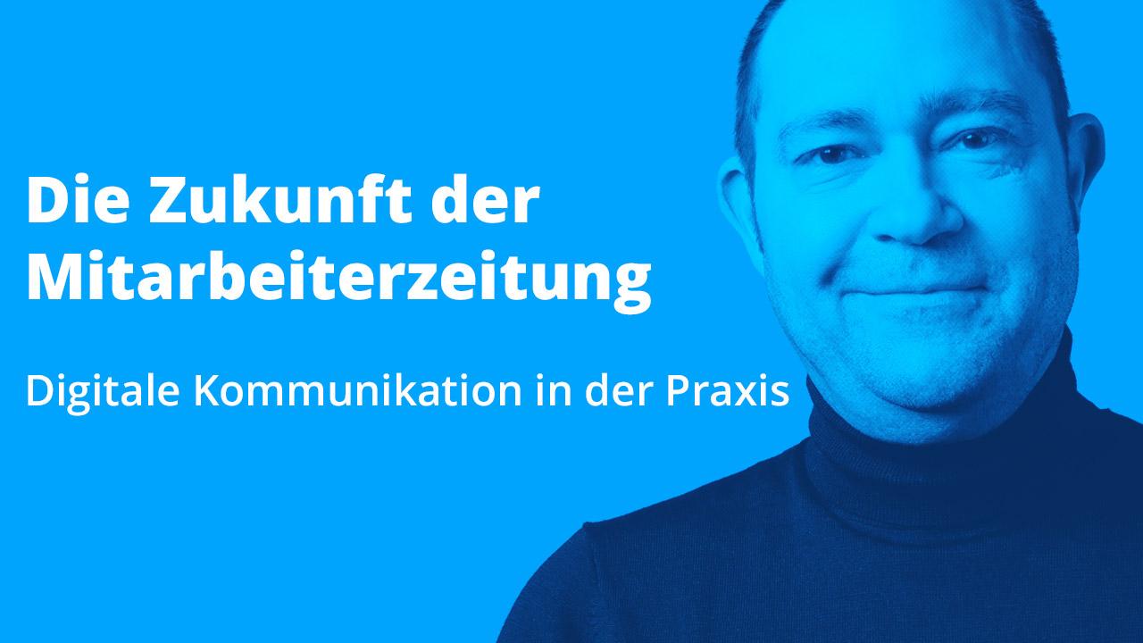 Die Zukunft der Mitarbeiterzeitung – Digitale Kommunikation in der Praxis