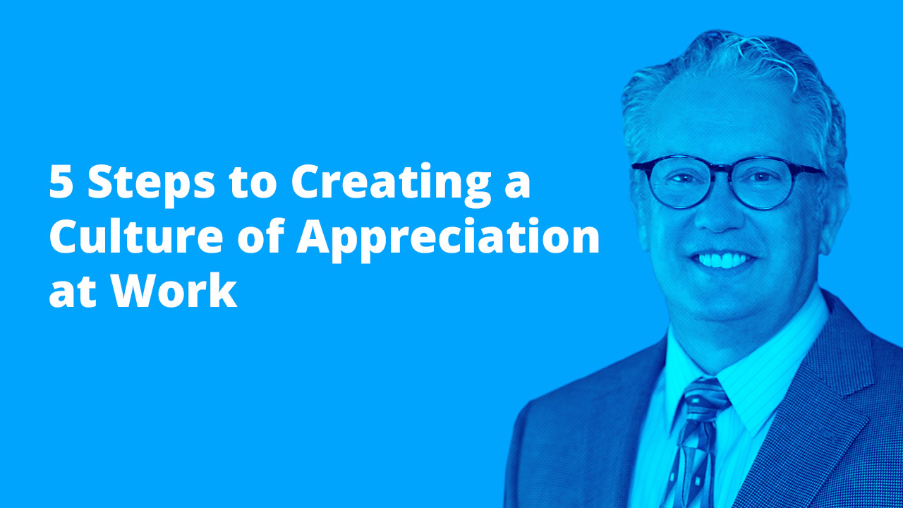 Dr. Paul White: Steps to Creating a Culture of Appreciation