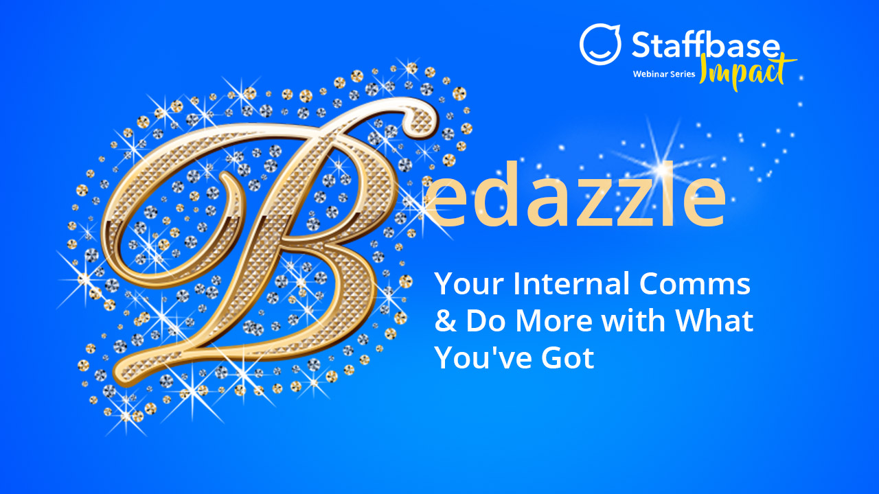 Bedazzle your Internal Comms & Do More with What You've Got